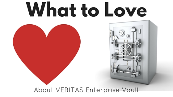 What to Love About VERITAS Enterprise Vault