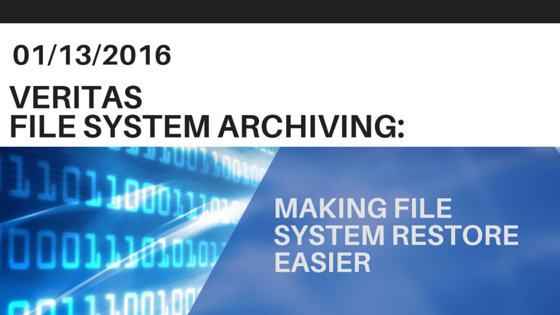 Veritas File System Archiving: Making File System Restore Easier