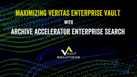 Maximizing Veritas Enterprise Vault with Archive Accelerator Enterprise Search